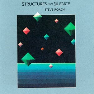 Steve Roach – Structures from Silence